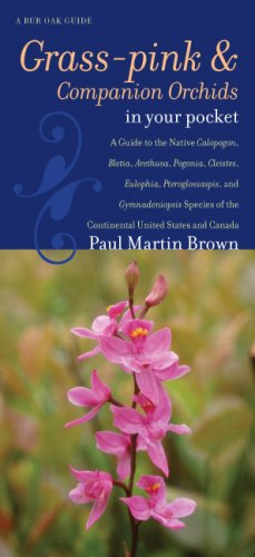 Grass-pinks and Companion Orchids in Your Pocket: A Guide to the Native Calopogon, Bletia, Arethusa, Pogonia, Cleistes, Eulophia, Pteroglossaspis, and ... United States and Canada (Bur Oak Guide)