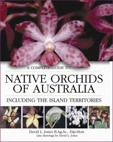 A Complete Guide to Native Orchids of Australia: Including the Island Territories