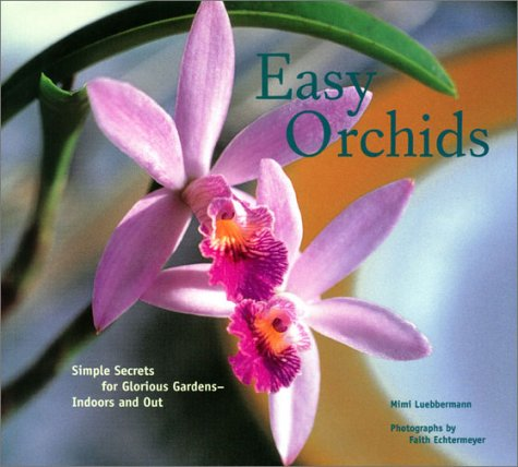 Easy Orchids: Simple Secrets for Glorious Gardens-Indoors and Out
