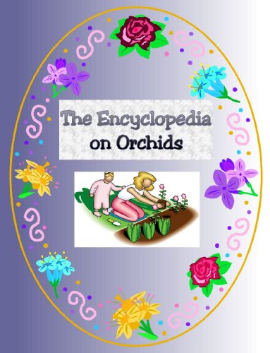 The Encyclopedia of Orchids - A Complete Guide on Orchids
